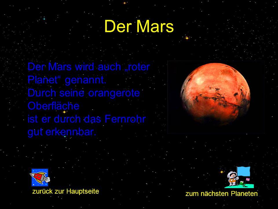"""Der Mars Der Mars wird auch """"roter Planet genannt. Durch seine orangerote Oberfläche ist er durch das Fernrohr gut erkennbar."""