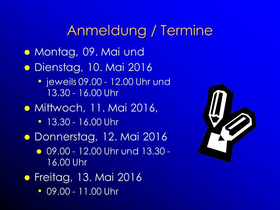 Anmeldung / Termine Montag, 09. Mai und Dienstag, 10. Mai 2016