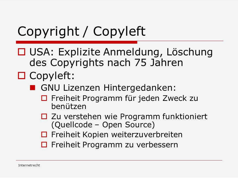 Copyright / Copyleft USA: Explizite Anmeldung, Löschung des Copyrights nach 75 Jahren. Copyleft: GNU Lizenzen Hintergedanken:
