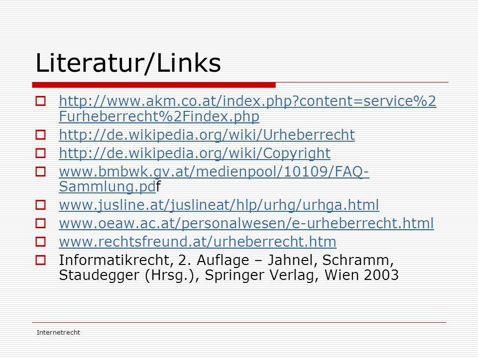 Literatur/Links http://www.akm.co.at/index.php content=service%2Furheberrecht%2Findex.php. http://de.wikipedia.org/wiki/Urheberrecht.