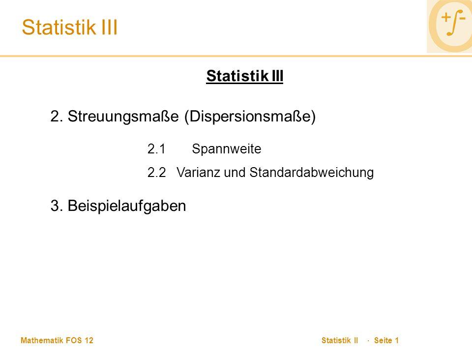 Statistik III Statistik III 2. Streuungsmaße (Dispersionsmaße)