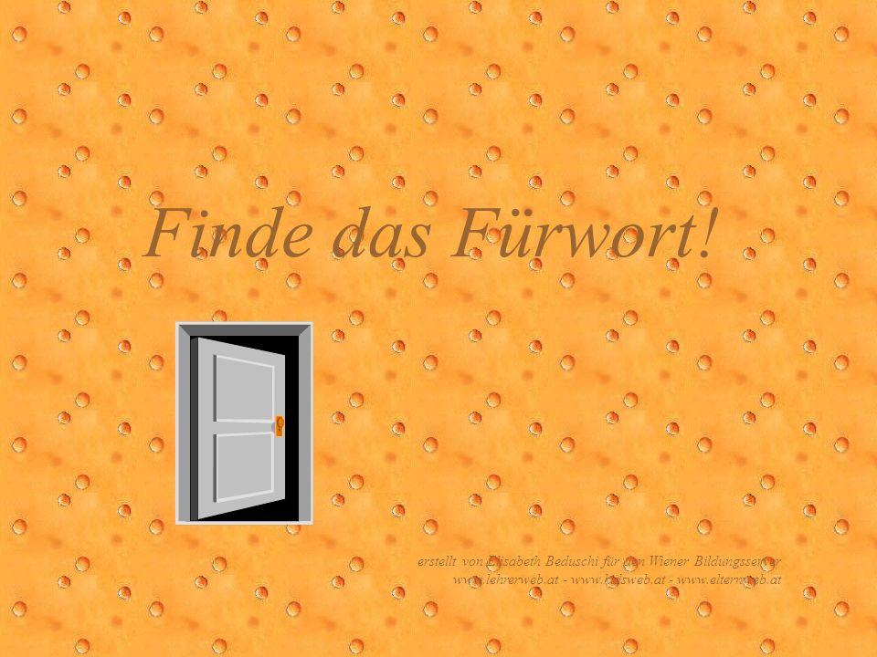 Finde das Fürwort!erstellt von Elisabeth Beduschi für den Wiener Bildungsserver www.lehrerweb.at - www.kidsweb.at - www.elternweb.at.