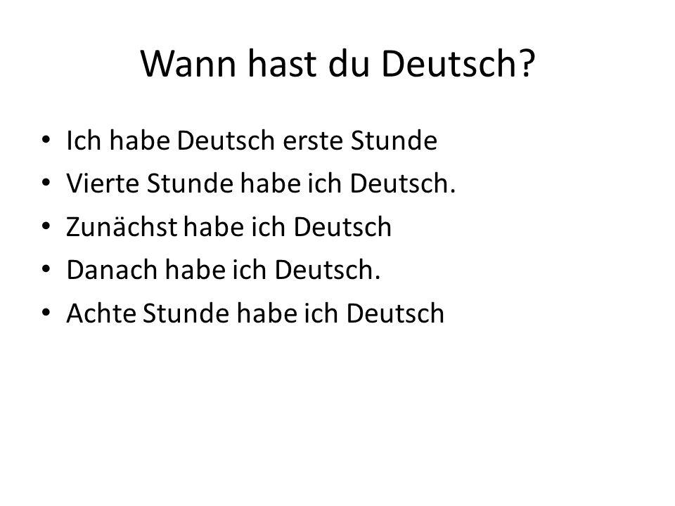 Wann hast du Deutsch Ich habe Deutsch erste Stunde