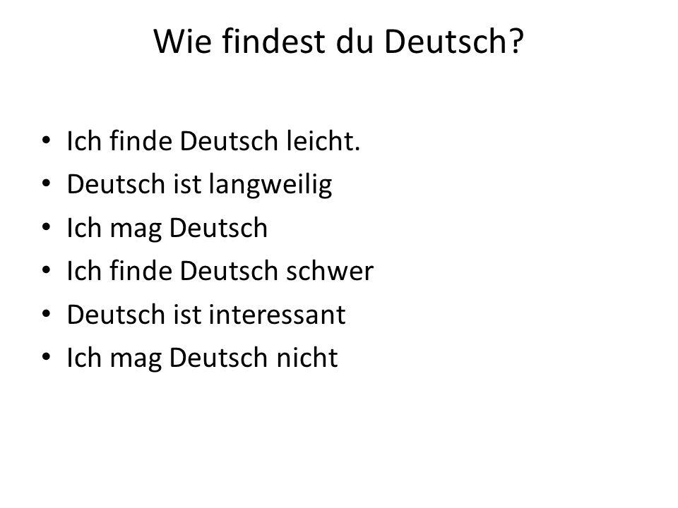 Wie findest du Deutsch Ich finde Deutsch leicht.