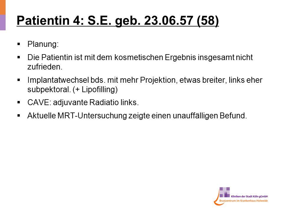 Patientin 4: S.E. geb. 23.06.57 (58) Planung: