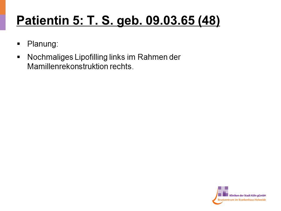 Patientin 5: T. S. geb. 09.03.65 (48) Planung: