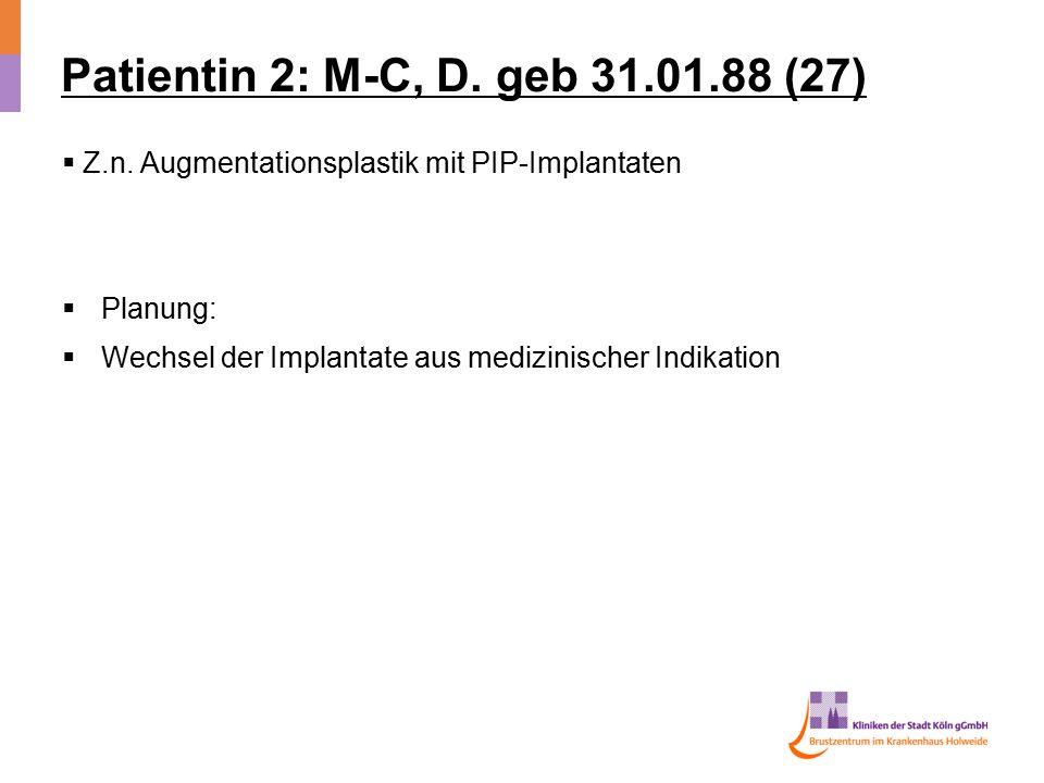 Patientin 2: M-C, D. geb 31.01.88 (27) Z.n. Augmentationsplastik mit PIP-Implantaten.