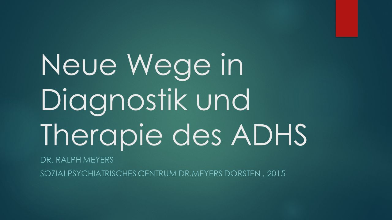 Neue Wege in Diagnostik und Therapie des ADHS