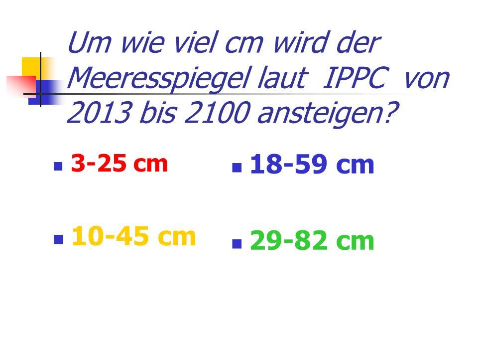 Um wie viel cm wird der Meeresspiegel laut IPPC von 2013 bis 2100 ansteigen