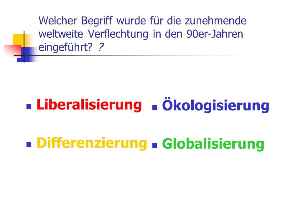 Liberalisierung Ökologisierung Differenzierung Globalisierung