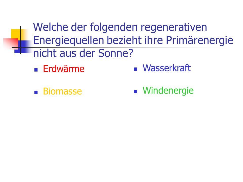 Welche der folgenden regenerativen Energiequellen bezieht ihre Primärenergie nicht aus der Sonne