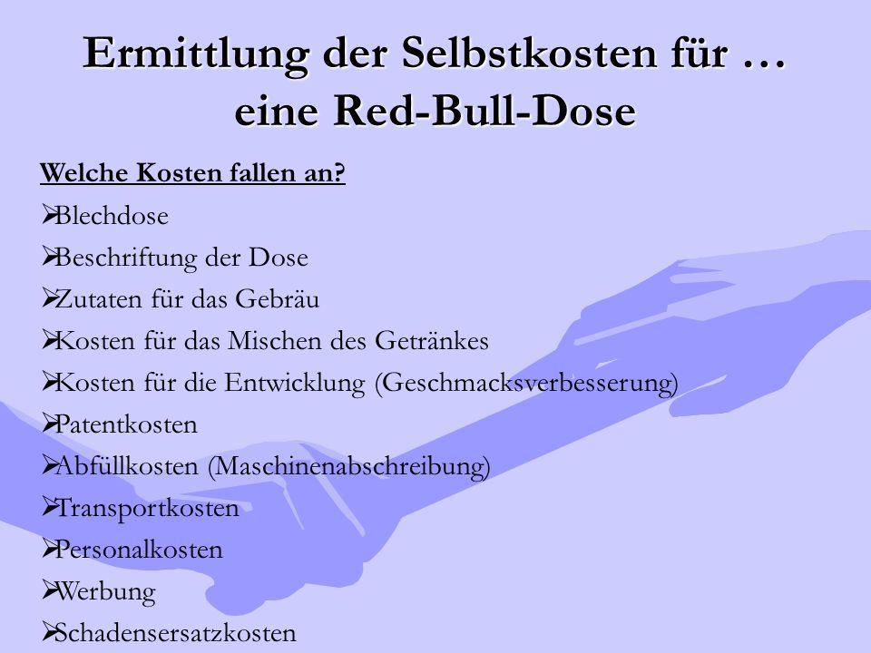 Ermittlung der Selbstkosten für … eine Red-Bull-Dose