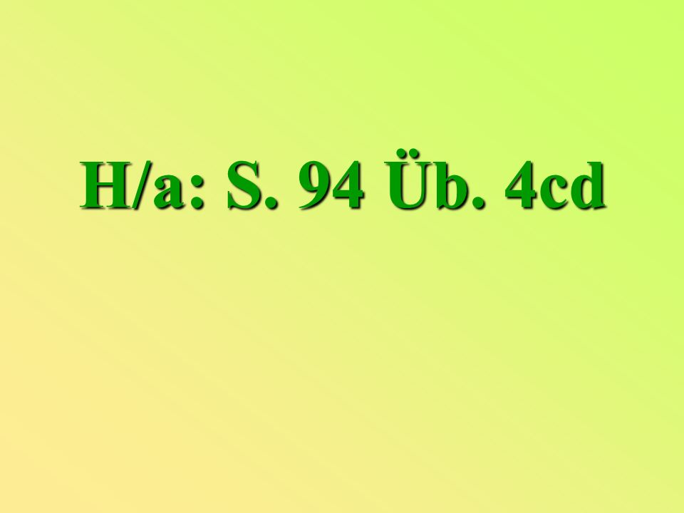 H/a: S. 94 Üb. 4cd
