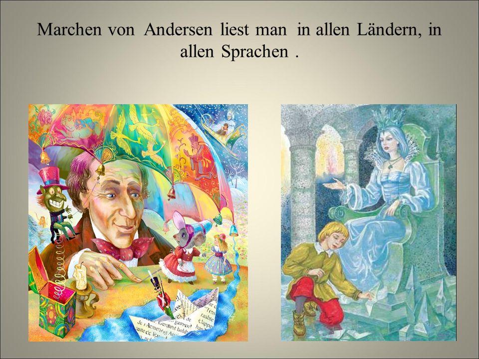 Marchen von Andersen liest man in allen Ländern, in allen Sprachen .