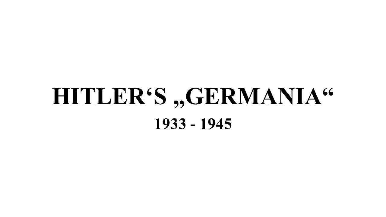 "HITLER'S ""GERMANIA 1933 - 1945"