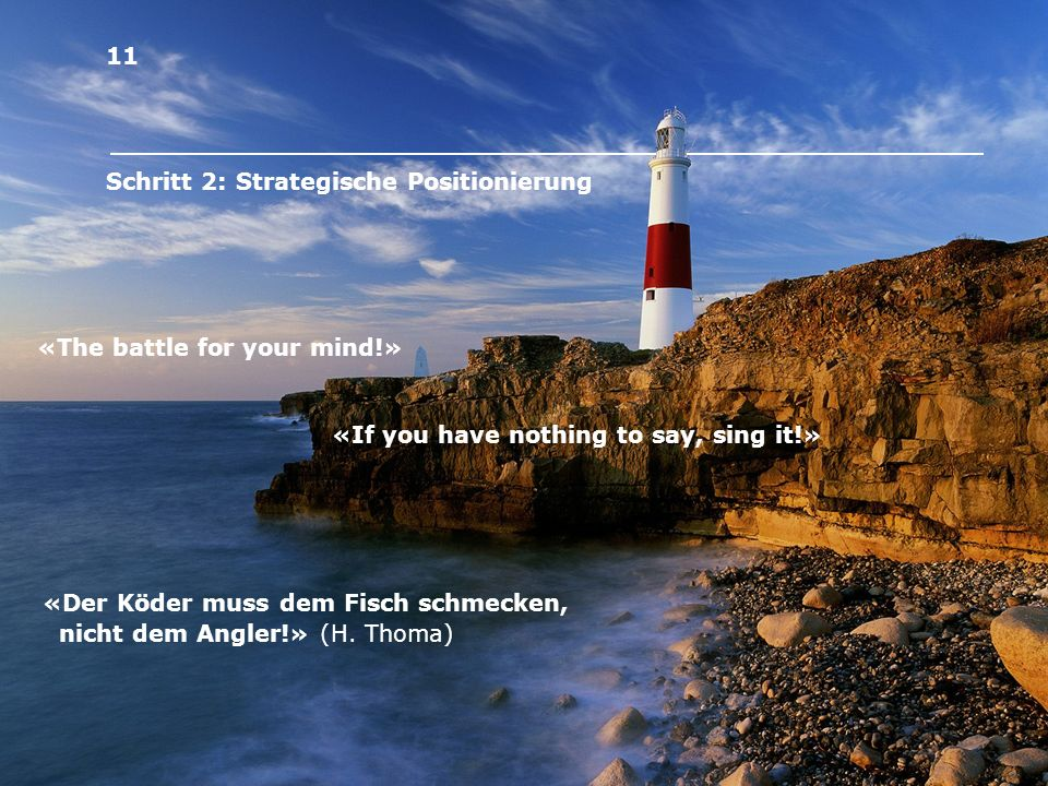 11 Schritt 2: Strategische Positionierung. «The battle for your mind!» «If you have nothing to say, sing it!»