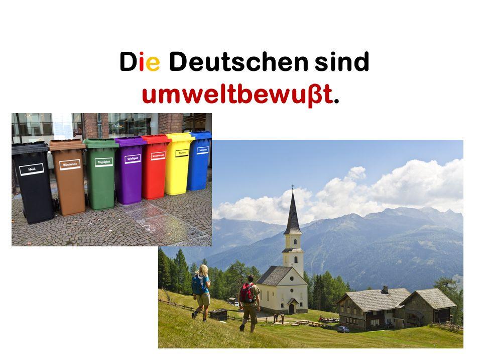 Die Deutschen sind umweltbewuβt.