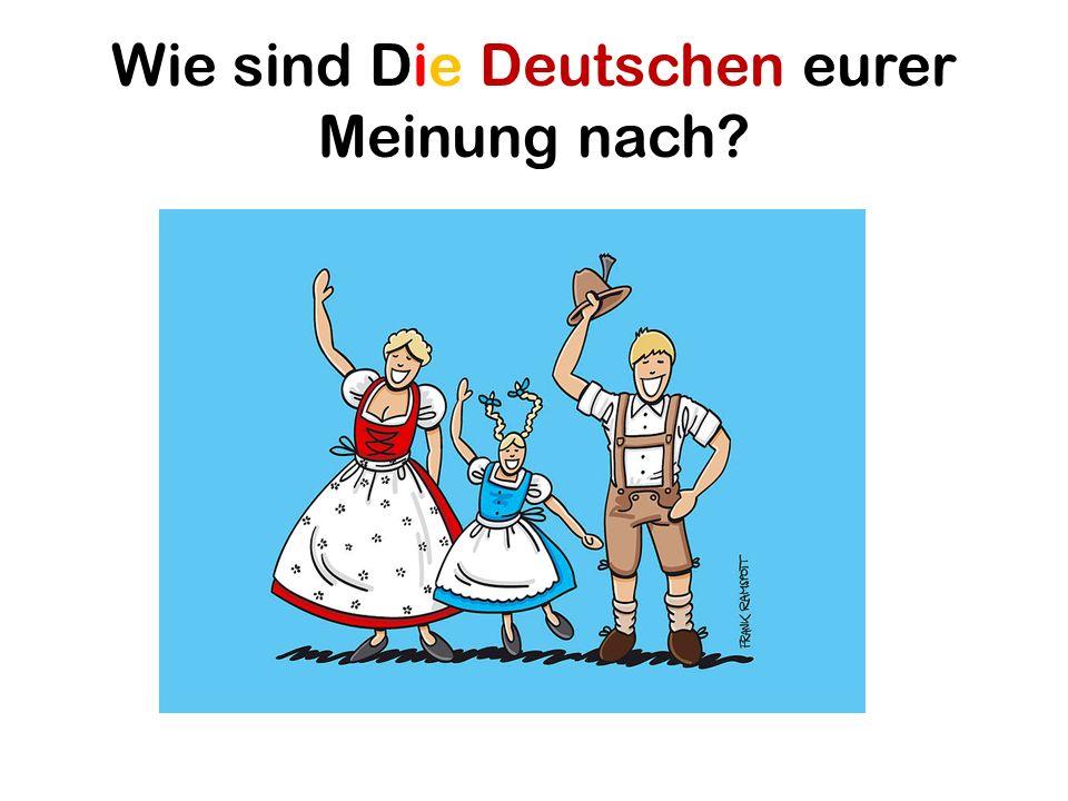 Wie sind Die Deutschen eurer Meinung nach