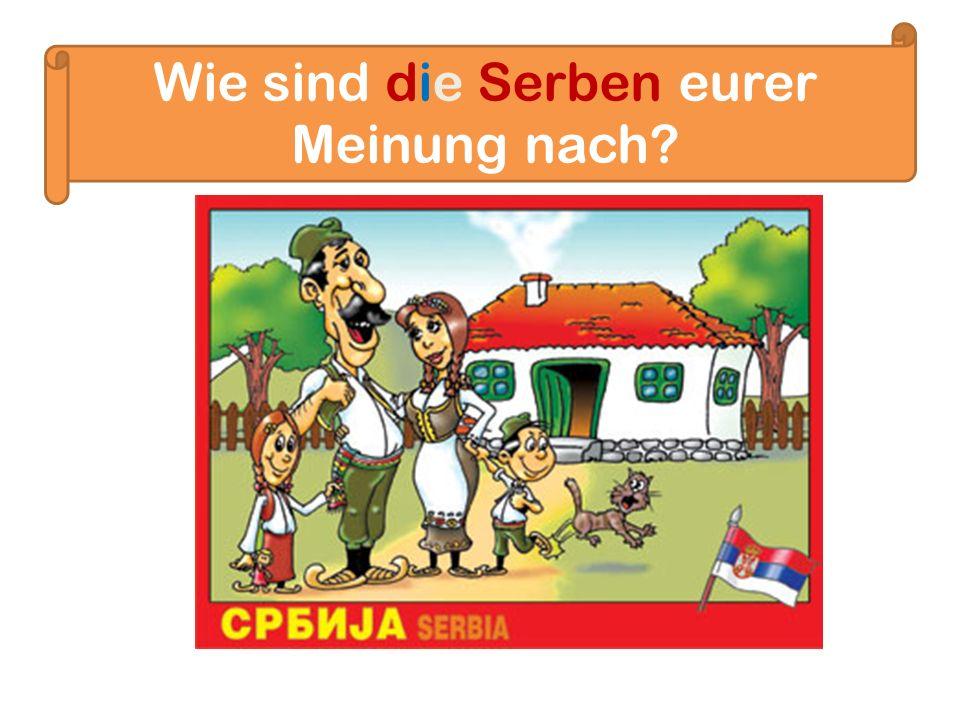 Wie sind die Serben eurer Meinung nach