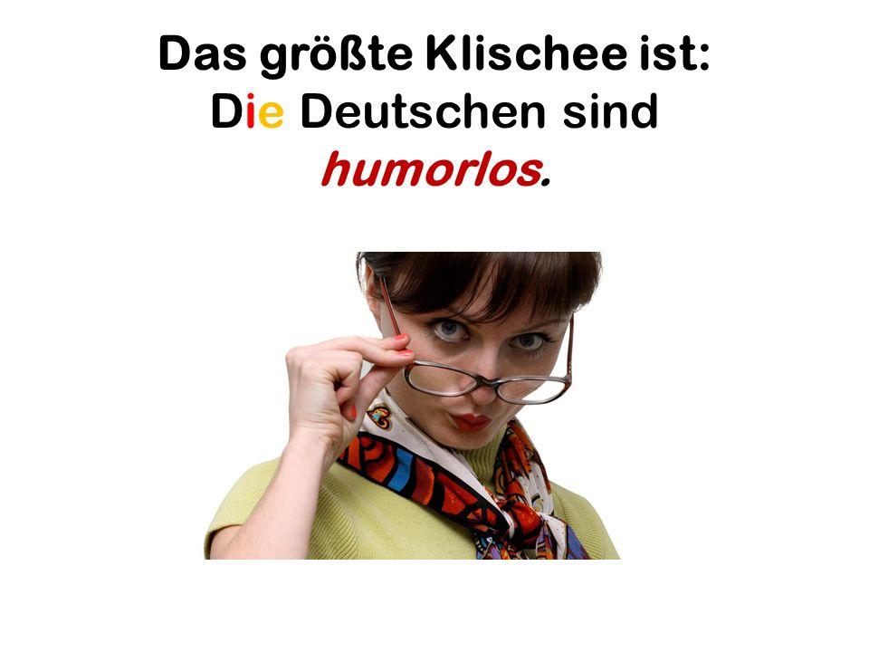 Das größte Klischee ist: Die Deutschen sind humorlos.
