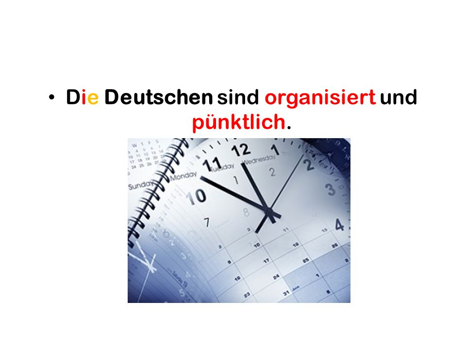 Die Deutschen sind organisiert und pünktlich.