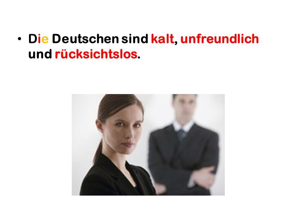 Die Deutschen sind kalt, unfreundlich und rücksichtslos.