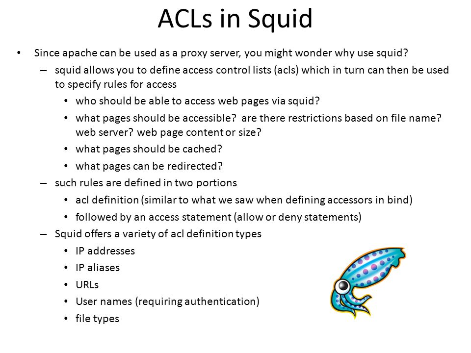 ACLs in Squid Since apache can be used as a proxy server, you might wonder why use squid