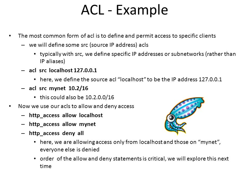 ACL - Example The most common form of acl is to define and permit access to specific clients. we will define some src (source IP address) acls.