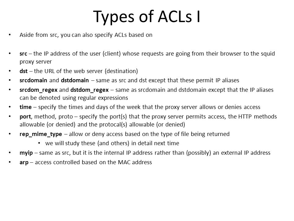 Types of ACLs I Aside from src, you can also specify ACLs based on