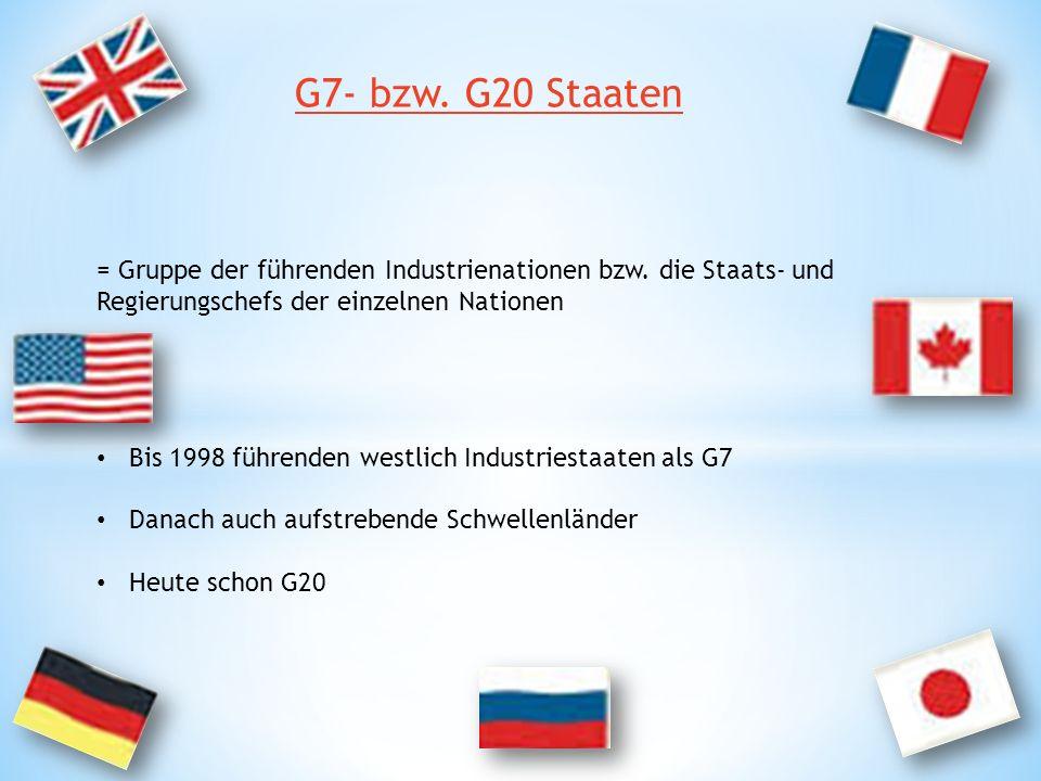 G7- bzw. G20 Staaten = Gruppe der führenden Industrienationen bzw. die Staats- und Regierungschefs der einzelnen Nationen.