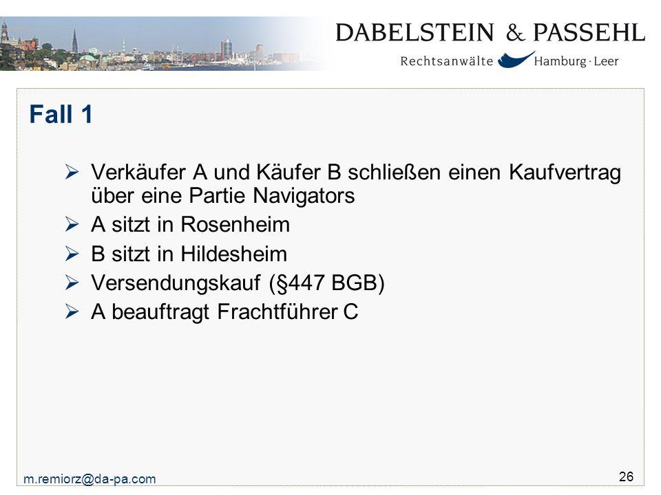 Fall 1 Verkäufer A und Käufer B schließen einen Kaufvertrag über eine Partie Navigators. A sitzt in Rosenheim.