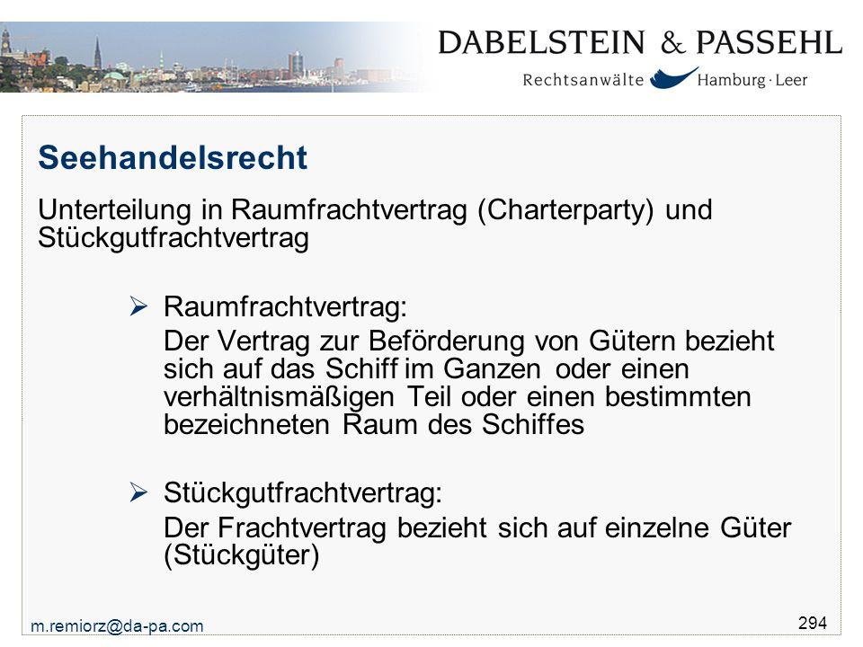 Seehandelsrecht Unterteilung in Raumfrachtvertrag (Charterparty) und Stückgutfrachtvertrag. Raumfrachtvertrag: