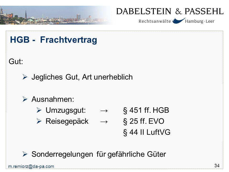 HGB - Frachtvertrag Gut: Jegliches Gut, Art unerheblich Ausnahmen: