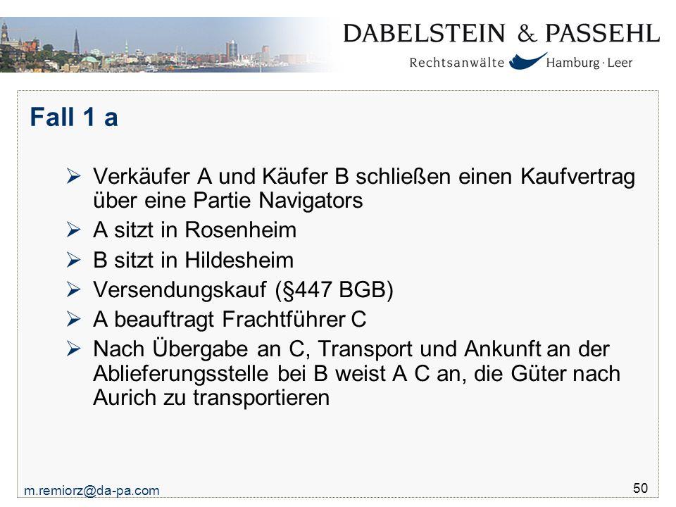 Fall 1 a Verkäufer A und Käufer B schließen einen Kaufvertrag über eine Partie Navigators. A sitzt in Rosenheim.
