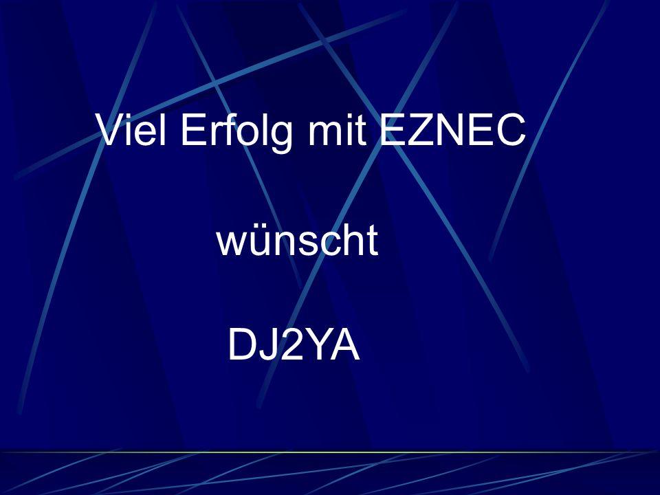 Viel Erfolg mit EZNEC wünscht DJ2YA