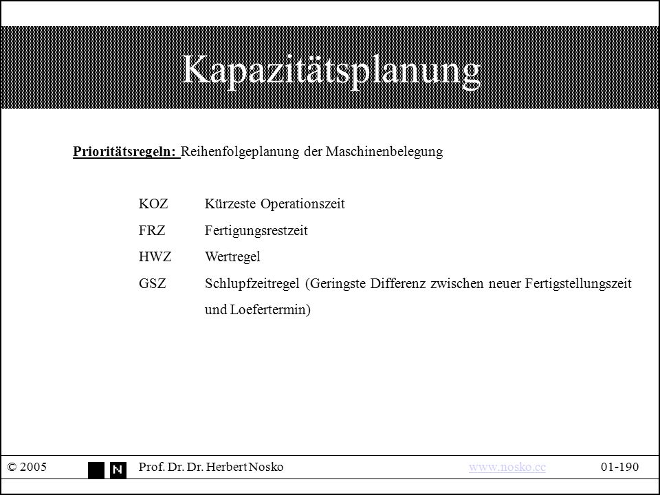 Kapazitätsplanung Prioritätsregeln: Reihenfolgeplanung der Maschinenbelegung. KOZ Kürzeste Operationszeit.