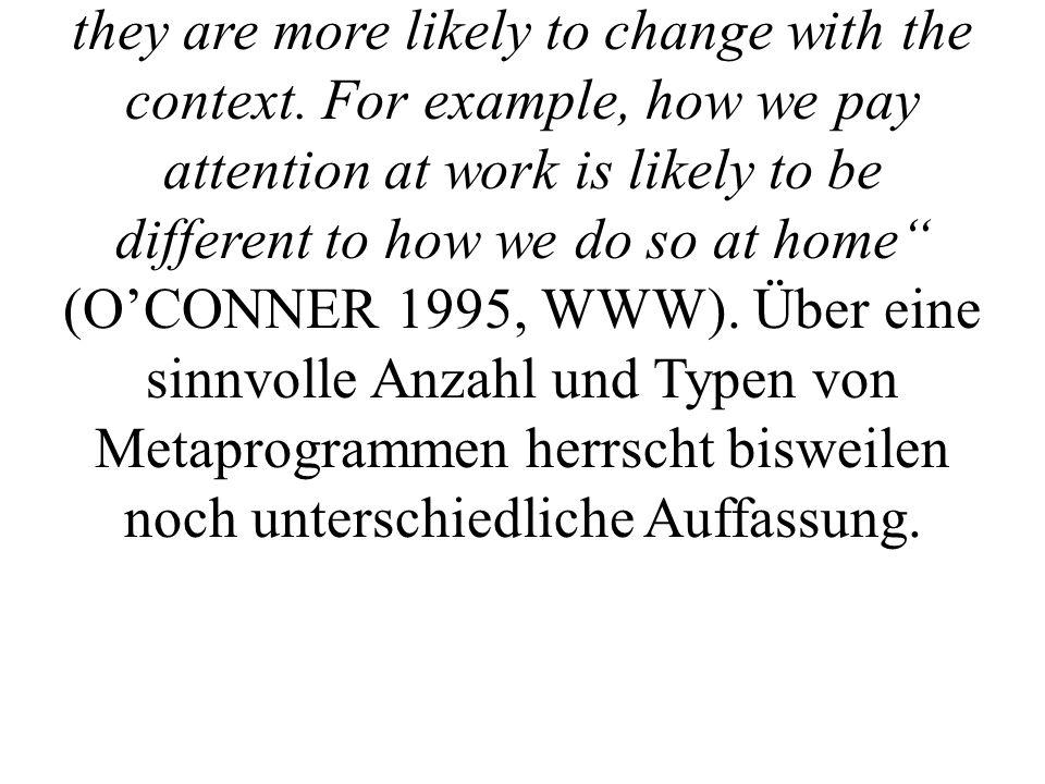 Die meisten Autoren gehen davon aus, daß Metaprogramme kontextunabhängig und unveränderlich sind.