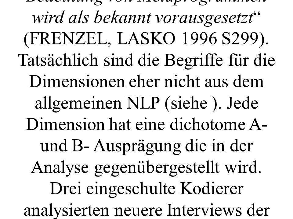 In ihrer Untersuchung der Metaprogramme von zwölf höchst erfolgreichen deutschen Persönlichkeiten haben LASKO und FRENZEL Dimensionen gewählt die zur Determinierung von Erfolg geeignet sind.