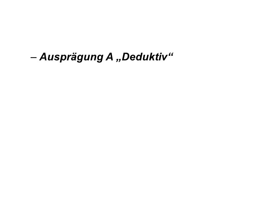 "Ausprägung A ""Deduktiv"