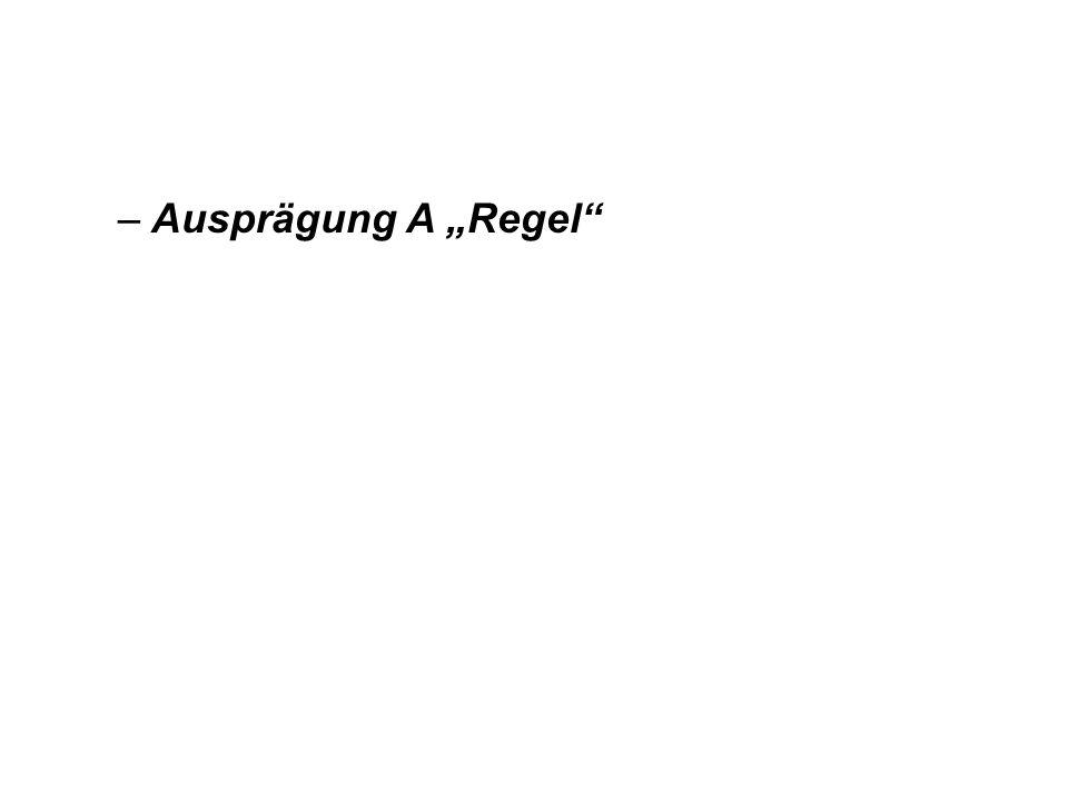 """Ausprägung A """"Regel"""