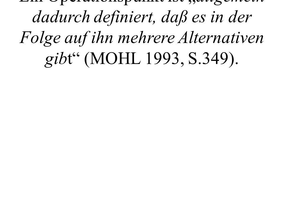 """Ein Operationspunkt ist """"allgemein dadurch definiert, daß es in der Folge auf ihn mehrere Alternativen gibt (MOHL 1993, S.349)."""