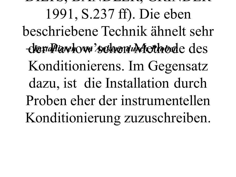 Die NLP- Entwickler verwenden sehr häufig eine kinästhetische Ankerei auf dem Knie oder Handrücken des Klienten (vgl DILTS, BANDLER, GRINDER 1991, S.237 ff). Die eben beschriebene Technik ähnelt sehr der Pavlow'schen Methode des Konditionierens. Im Gegensatz dazu, ist die Installation durch Proben eher der instrumentellen Konditionierung zuzuschreiben.