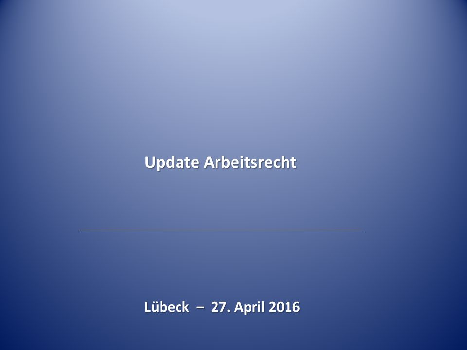 Update Arbeitsrecht Lübeck – 27. April 2016