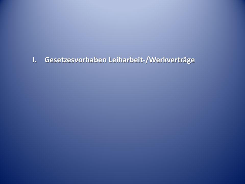 I. Gesetzesvorhaben Leiharbeit-/Werkverträge