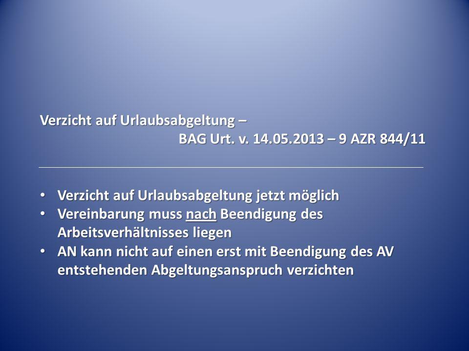 Verzicht auf Urlaubsabgeltung – BAG Urt. v. 14.05.2013 – 9 AZR 844/11