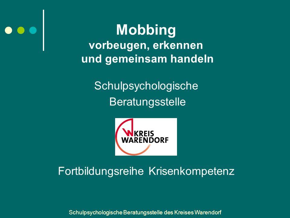Mobbing vorbeugen, erkennen und gemeinsam handeln Schulpsychologische Beratungsstelle Fortbildungsreihe Krisenkompetenz