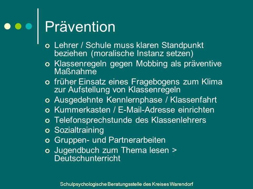 Prävention Lehrer / Schule muss klaren Standpunkt beziehen (moralische Instanz setzen) Klassenregeln gegen Mobbing als präventive Maßnahme.