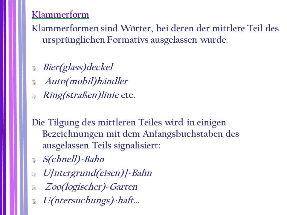 Klammerform Klammerformen sind Wörter, bei deren der mittlere Teil des ursprünglichen Formativs ausgelassen wurde.