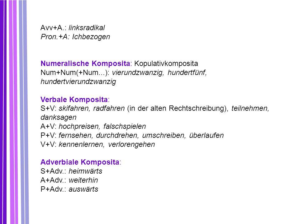 Avv+A.: linksradikal Pron.+A: Ichbezogen. Numeralische Komposita: Kopulativkomposita.