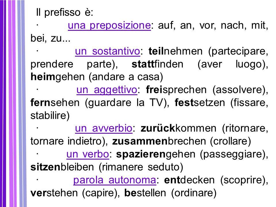 · una preposizione: auf, an, vor, nach, mit, bei, zu...